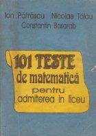 101 Teste matematica pentru admiterea