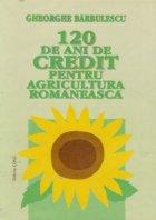 120 de ani de credit pentru agricultura romaneasca