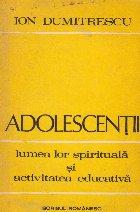 Adolescentii lumea lor spirituala activitatea