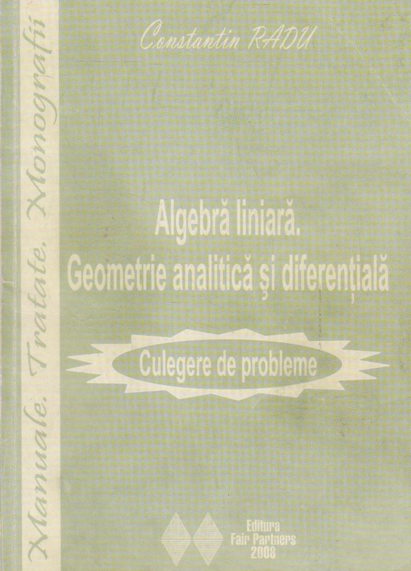 Algebra liniara. Geometrie analitica si diferentiala - Culegere de probleme