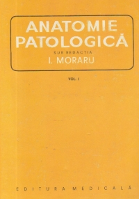 Anatomie patologica, Volumul I (I. Moraru)
