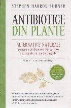 Antibiotice din Plante - Alternative Naturale pentru combaterea bacteriilor rezistente la medicamente (Editia a II-a, revizuita si adaugita)