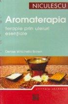 Aromoterapia - Terapie prin uleiuri esentiale