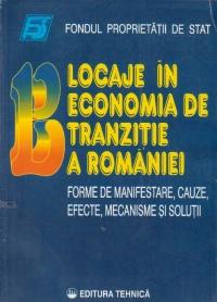 Blocaje in economia de tranzitie a Romaniei- Forme de manifestare, cauze, efecte, mecanisme si solutii
