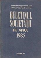 Buletinul Societatii pe anul 1985