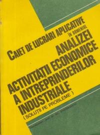 Caiet de lucrari in domeniul analizei activitatii economice a intreprinderilor industriale (Solutii de probleme)