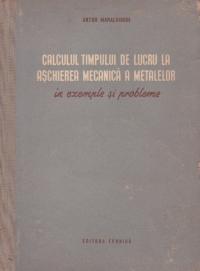Calculul timpului de lucru la aschierea mecanica a metalelor in exemple si probleme