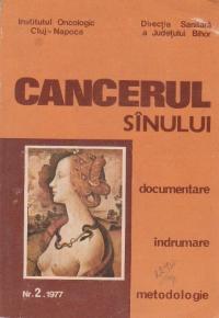 Cancerul sinului. Documentare, indrumare, metodologie, Nr 2/1977