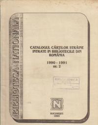 Catalogul cartilor straine intrate in bibliotecile din Romania. Nr. 2 (1990-1991)