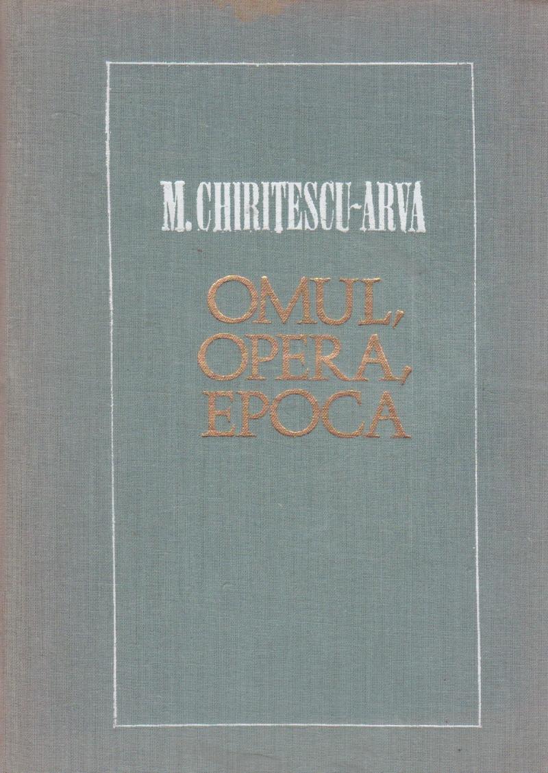 M. Chiritescu-Arva - Omul, Opera, Epoca