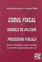 Codul fiscal, actualizat pana la 8 august 2010. Normele de aplicare. Procedura fiscala