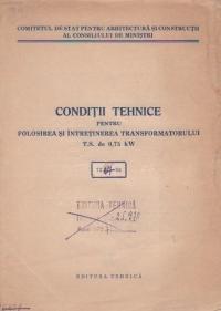 Conditii tehnice pentru folosirea si intretinerea transformatorului T.S. de 0,75 kW (72.07 - 56)