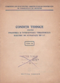 Conditii tehnice pentru folosirea si intretinerea vibratorului electric de suprafata tip I-7 (72.06 - 56)