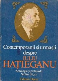 Contemporanii si urmasii despre Iuliu Hatieganu