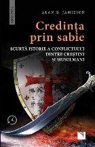 Credinta prin sabie. Scurta istorie a conflictului dintre crestini şi musulmani