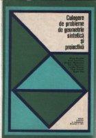 Culegere de probleme de geometrie sintetica si proiectiva
