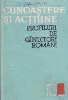 Cunoastere si actiune. Profiluri de ginditori romani