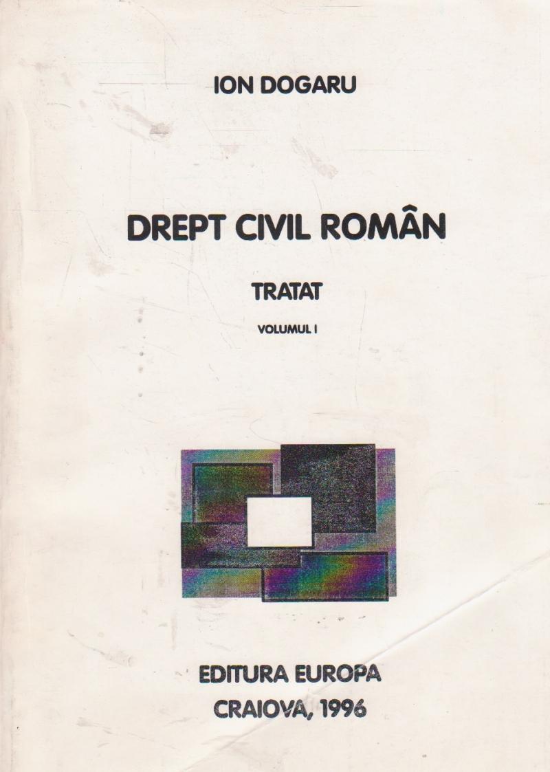 Drept civil roman. Tratat, Volumul I