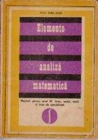 Elemente de analiza matematica - manual pentru anul IV liceu, sectia reala si lecee de specialitate