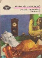 Elixirul de viata lunga - Proza fantastica franceza, Volumul I