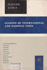 Elsevier's lexicon of international and national units english/american, german, spanish, french, italian, japanese, dutch, portuguese, polish, swedish, russian