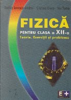 Fizica Pentru Clasa a XII-a - Teorie. Exercitii si probleme