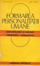 Formarea personalitatii umane - Semnificatii si sensuri instructiv-educative