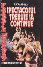 Freddie Mercury Spectacolul trebuie continue