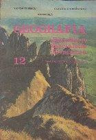 Geografia Republicii Socialiste Romania. Manual pentru clasa a XII-a de liceu