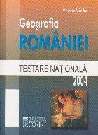 Geografia Romaniei - Testare nationala 2004