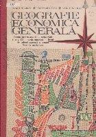 Geografie economica generala, Manual pentru anul II sectia reala si anul III sectia umanista