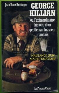 George Killian ou l extraordinaire histoire d un gentleman brasseur irlandais