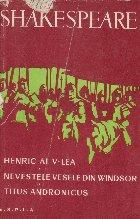 Henrik al V-lea. Nevestele vesele din Windsor. Titus Andronicus