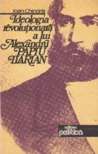 Ideologia revolutionara a lui Alexandru Papiu Ilarian
