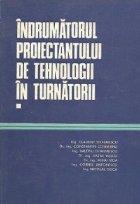 Indrumatorul proiectantului de tehnologii in turnatorii, Volumul I