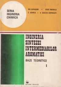 Ingineria sintezei intermediarilor aromatici, Volumul I - Baze teoretice