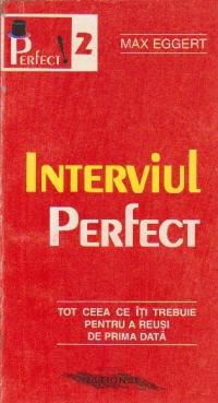 Interviul Perfect - Tot ceea ce iti trebuie pentru a reusi de prima data
