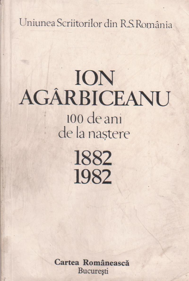 Ion Agarbiceanu 100 de ani de la nastere 1882-1982