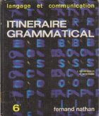 Itineraire Grammatical, 6e - Language et Communication