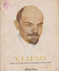 V. I. Lenin - Viata si activitatea oglindite in plastica