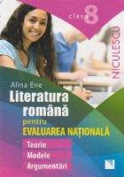 Literatura romana pentru evaluarea nationala: clasa a VIII-a: teorie, modele, argumentari