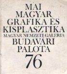 Mai Magyar Grafika Es Kisplasztika - Magyar Nemzeti Galeria Budavari Palota 76