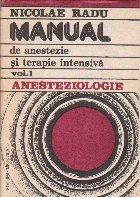 Manual de anestezie si terapie intensiva, Volumul I - Anesteziologie (petru cadre medii)