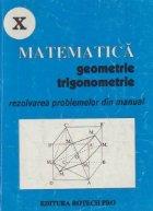 Matematica. Geometrie si trigonometrie, clasa a X-a. Rezolvarea problemelor si exercitiilor din manual