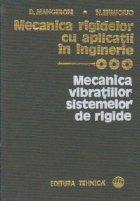 Mecanica rigidelor cu aplicatii in inginerie, Volumul al III-lea- Mecanica vibratiilor sistemelor de rigide