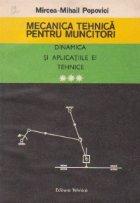 Mecanica tehnica pentru muncitori, Volumul al III-lea - Dinamica si aplicatiile ei tehnice
