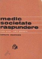 Medic, societate, raspundere. Responsabilitatea profesionala si sociala a medicului