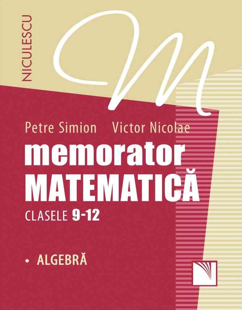Memorator. Matematica pentru clasele 9-12. ALGEBRA