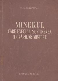 Minerul care executa sustinerea lucrarilor miniere