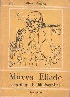 Mircea Eliade - Contributii biobibliografice